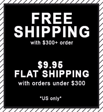 Free Shipping on orders over $300. Flat Rate Shipping on orders under $300. US ONLY!